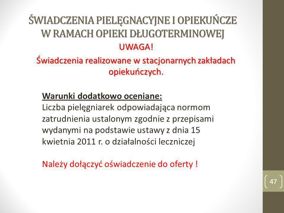 ŚWIADCZENIA PIELĘGNACYJNE I OPIEKUŃCZE W RAMACH OPIEKI DŁUGOTERMINOWEJ 47 UWAGA! Świadczenia realizowane w stacjonarnych zakładach opiekuńczych. Warun