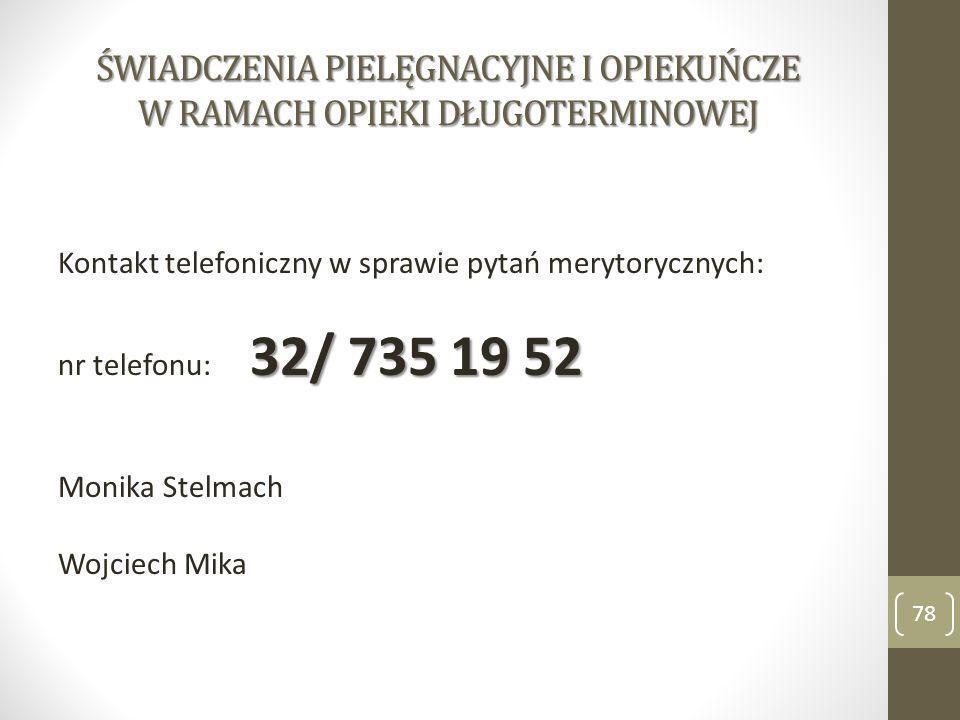 ŚWIADCZENIA PIELĘGNACYJNE I OPIEKUŃCZE W RAMACH OPIEKI DŁUGOTERMINOWEJ Kontakt telefoniczny w sprawie pytań merytorycznych: 32/ 735 19 52 nr telefonu: