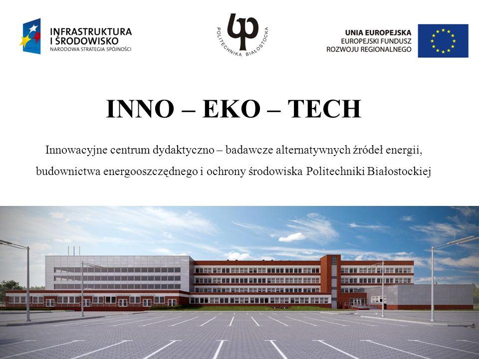 INNO – EKO – TECH Innowacyjne centrum dydaktyczno – badawcze alternatywnych źródeł energii, budownictwa energooszczędnego i ochrony środowiska Politechniki Białostockiej