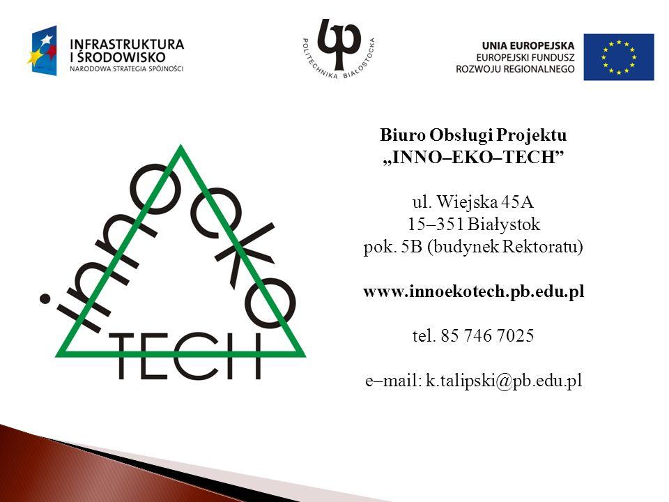 Biuro Obsługi Projektu INNO–EKO–TECH ul.Wiejska 45A 15–351 Białystok pok.
