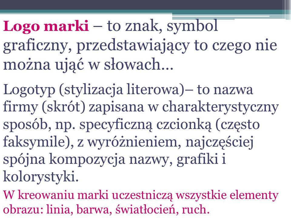 Logo marki – to znak, symbol graficzny, przedstawiający to czego nie można ująć w słowach… Logotyp (stylizacja literowa)– to nazwa firmy (skrót) zapis