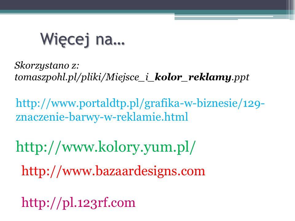 Więcej na… Skorzystano z: tomaszpohl.pl/pliki/Miejsce_i_kolor_reklamy.ppt http://www.portaldtp.pl/grafika-w-biznesie/129- znaczenie-barwy-w-reklamie.h