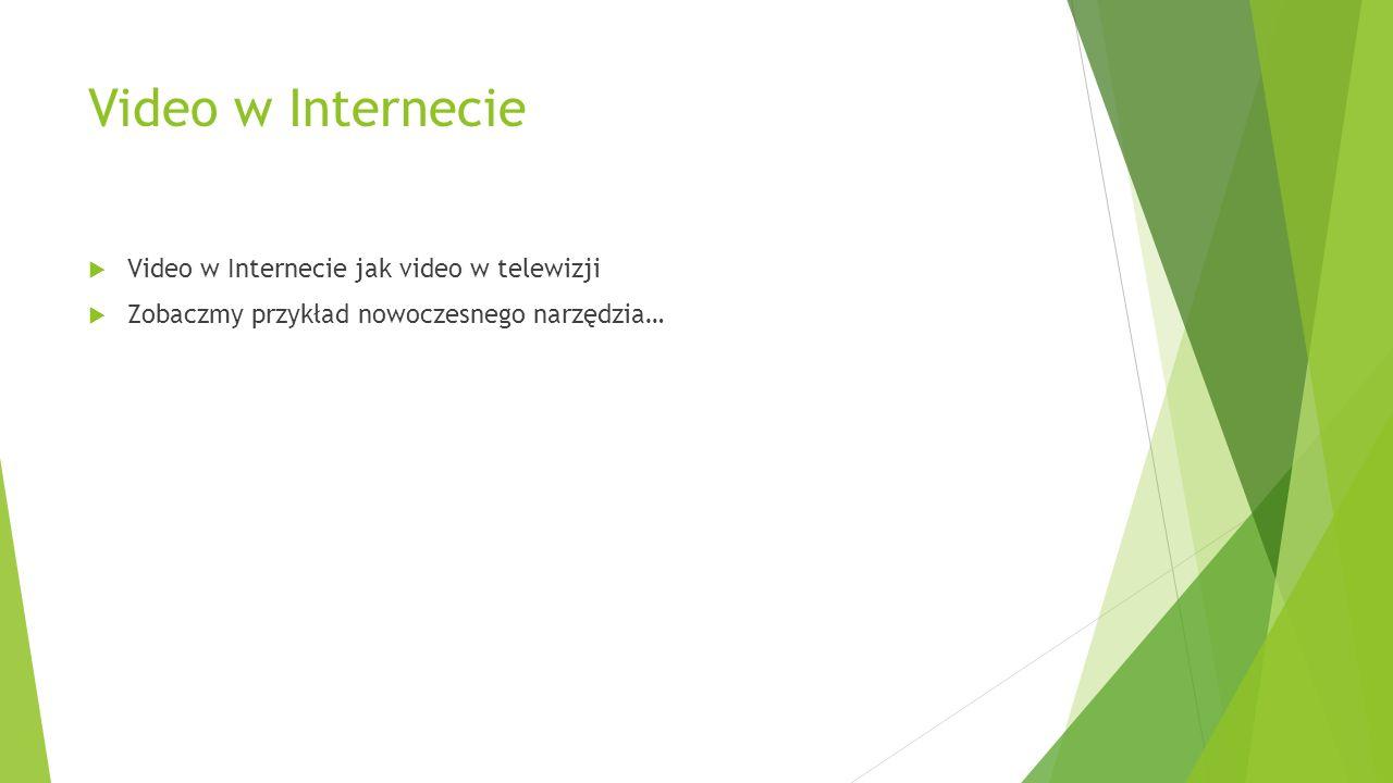 Video w Internecie Video w Internecie jak video w telewizji Zobaczmy przykład nowoczesnego narzędzia…