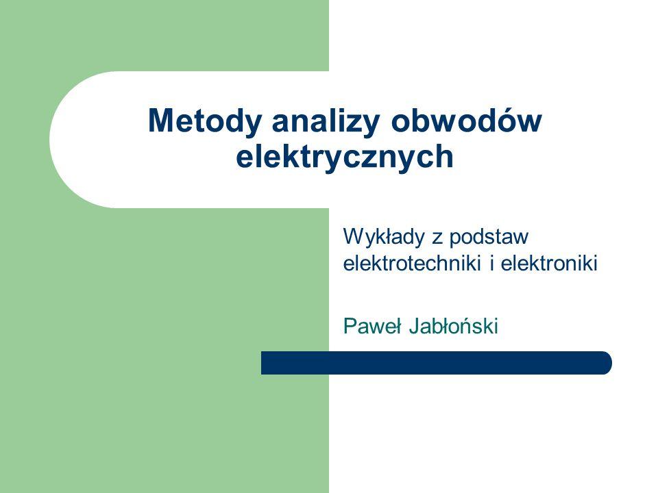 Metody analizy obwodów elektrycznych Wykłady z podstaw elektrotechniki i elektroniki Paweł Jabłoński