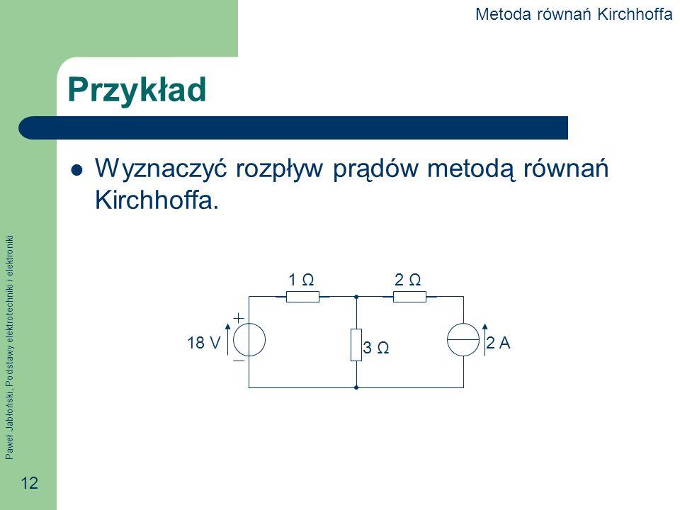 Paweł Jabłoński, Podstawy elektrotechniki i elektroniki 12 Przykład Wyznaczyć rozpływ prądów metodą równań Kirchhoffa.