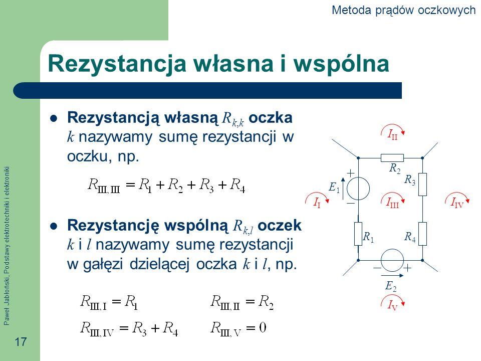 Paweł Jabłoński, Podstawy elektrotechniki i elektroniki 17 Rezystancja własna i wspólna Rezystancją własną R k,k oczka k nazywamy sumę rezystancji w oczku, np.
