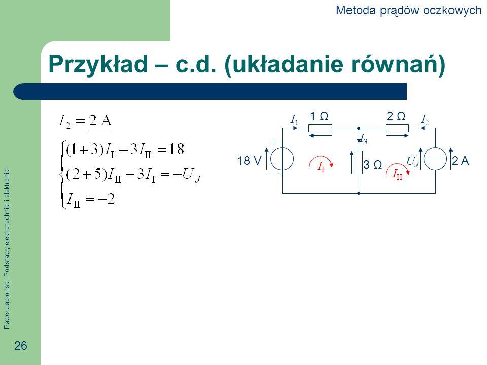 Paweł Jabłoński, Podstawy elektrotechniki i elektroniki 26 Przykład – c.d.