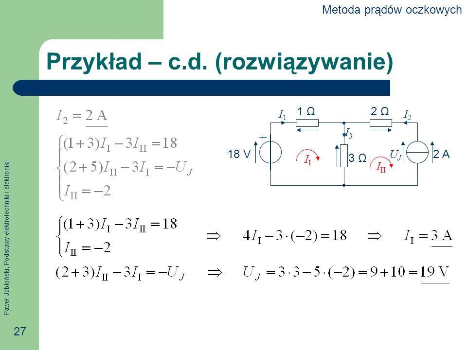 Paweł Jabłoński, Podstawy elektrotechniki i elektroniki 27 Przykład – c.d.