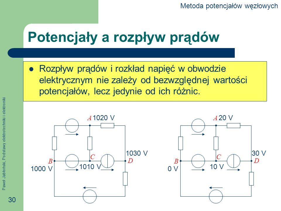 Paweł Jabłoński, Podstawy elektrotechniki i elektroniki 30 Potencjały a rozpływ prądów Rozpływ prądów i rozkład napięć w obwodzie elektrycznym nie zależy od bezwzględnej wartości potencjałów, lecz jedynie od ich różnic.