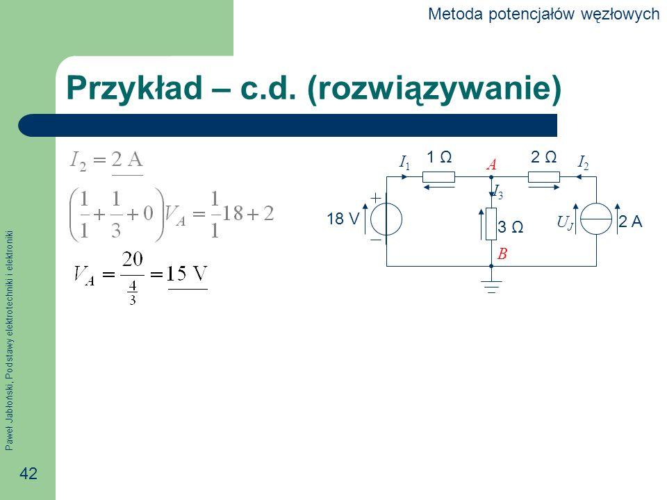 Paweł Jabłoński, Podstawy elektrotechniki i elektroniki 42 Przykład – c.d.