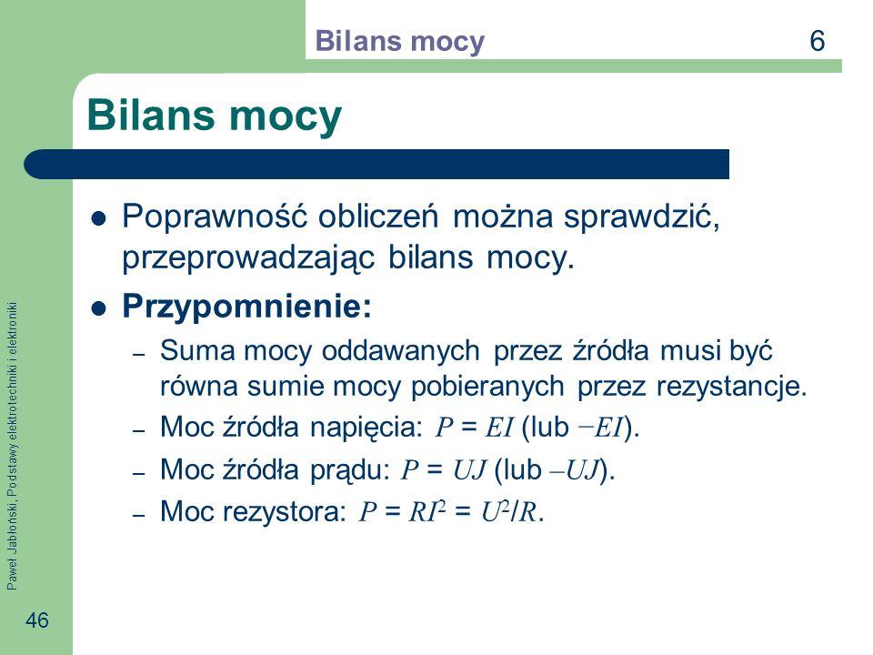 Paweł Jabłoński, Podstawy elektrotechniki i elektroniki 46 Bilans mocy Poprawność obliczeń można sprawdzić, przeprowadzając bilans mocy.
