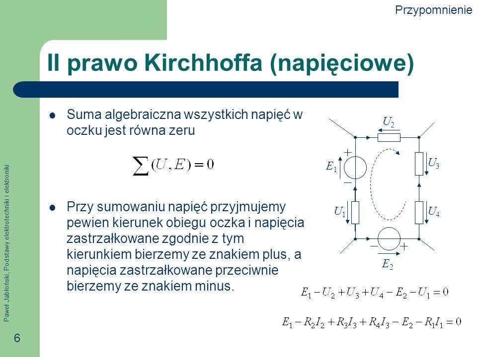Paweł Jabłoński, Podstawy elektrotechniki i elektroniki 7 Metoda równań Kirchhoffa Metoda równań Kirchhoffa wywodzi się bezpośrednio z praw Kirchhoffa i w związku z tym jest fundamentalną metodą rozwiązywania obwodów elektrycznych.