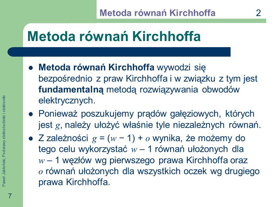 Paweł Jabłoński, Podstawy elektrotechniki i elektroniki 18 Napięcie źródłowe oczka Napięcie źródłowe oczka k oznaczamy E k i nazywamy sumę algebraiczną napięć źródłowych w oczku.