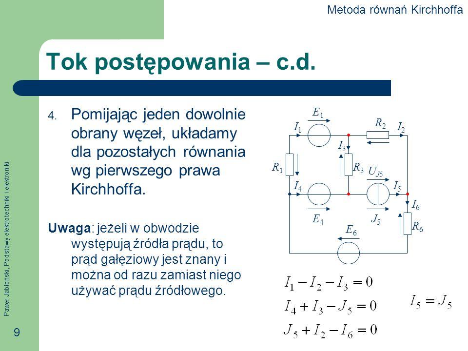 Paweł Jabłoński, Podstawy elektrotechniki i elektroniki 40 Przykład Wyznaczyć rozpływ prądów metodą potencjałów węzłowych.
