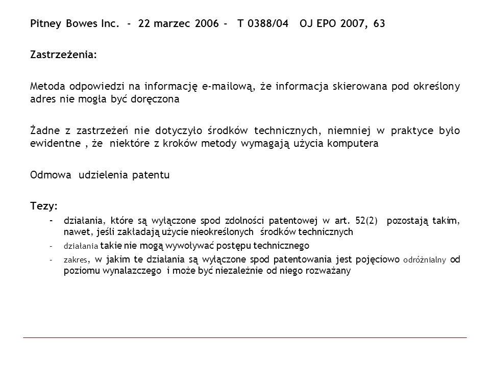 Pitney Bowes Inc. - 22 marzec 2006 - T 0388/04 OJ EPO 2007, 63 Zastrzeżenia: Metoda odpowiedzi na informację e-mailową, że informacja skierowana pod o