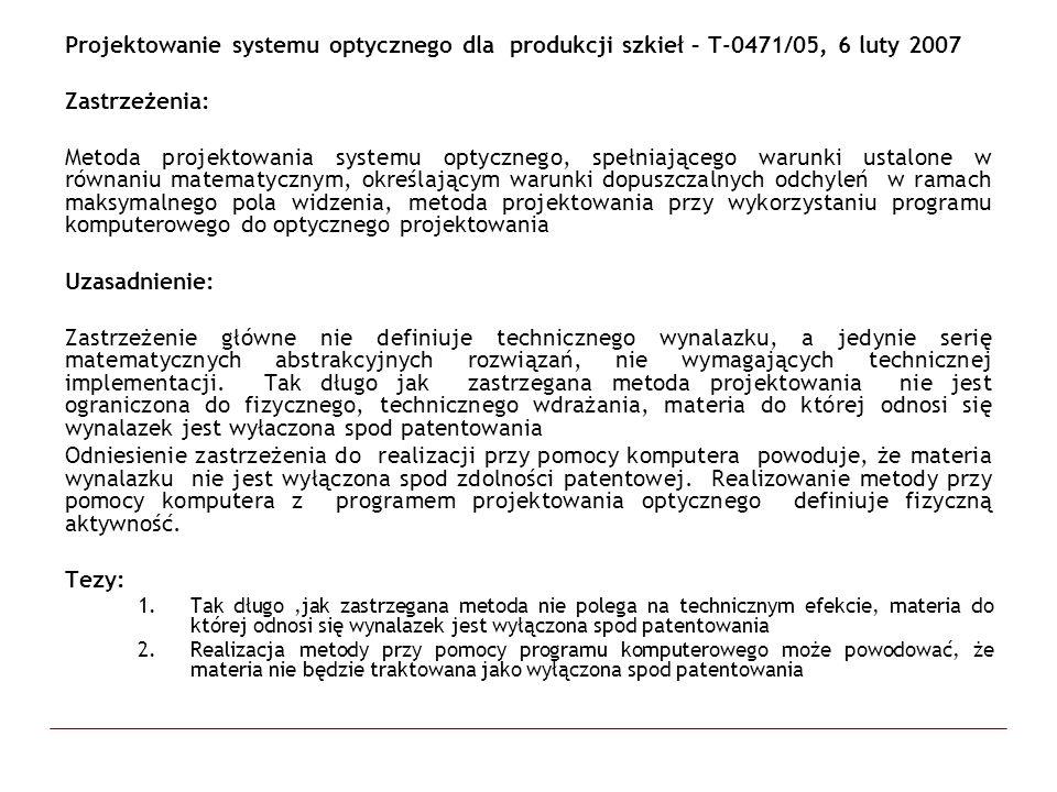 Projektowanie systemu optycznego dla produkcji szkieł – T-0471/05, 6 luty 2007 Zastrzeżenia: Metoda projektowania systemu optycznego, spełniającego wa