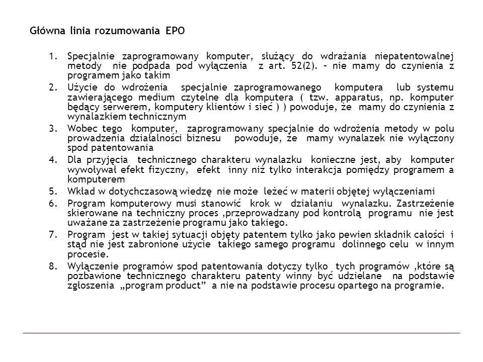 Główna linia rozumowania EPO 1.Specjalnie zaprogramowany komputer, służący do wdrażania niepatentowalnej metody nie podpada pod wyłączenia z art. 52(2