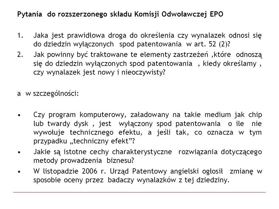 Pytania do rozszerzonego składu Komisji Odwoławczej EPO 1.Jaka jest prawidłowa droga do określenia czy wynalazek odnosi się do dziedzin wyłączonych sp