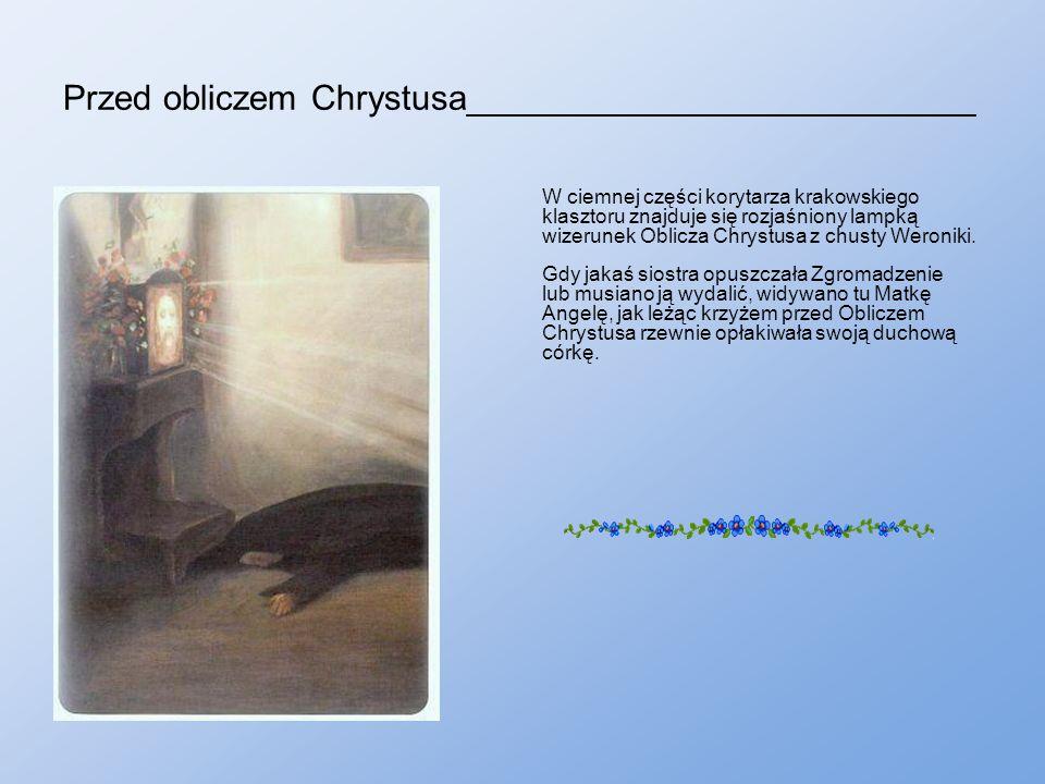 Przed obliczem Chrystusa__________________________ W ciemnej części korytarza krakowskiego klasztoru znajduje się rozjaśniony lampką wizerunek Oblicza Chrystusa z chusty Weroniki.