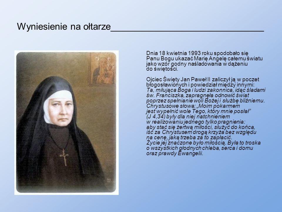 Wyniesienie na ołtarze_____________________________ Dnia 18 kwietnia 1993 roku spodobało się Panu Bogu ukazać Marię Angelę całemu światu jako wzór godny naśladowania w dążeniu do świętości.