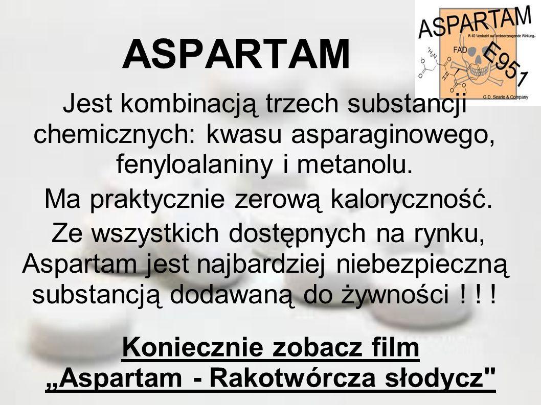 ASPARTAM Jest kombinacją trzech substancji chemicznych: kwasu asparaginowego, fenyloalaniny i metanolu. Ma praktycznie zerową kaloryczność. Ze wszystk