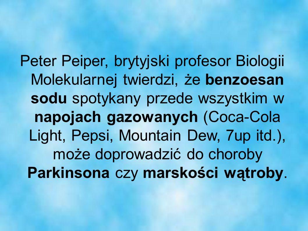 Peter Peiper, brytyjski profesor Biologii Molekularnej twierdzi, że benzoesan sodu spotykany przede wszystkim w napojach gazowanych (Coca-Cola Light,