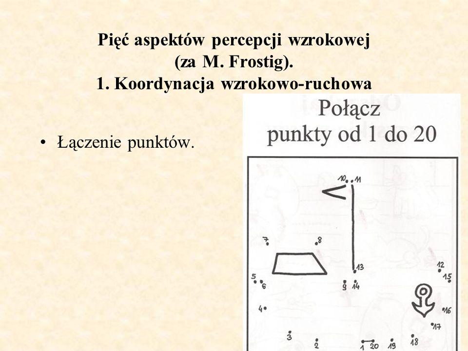 Pięć aspektów percepcji wzrokowej (za M. Frostig). 1. Koordynacja wzrokowo-ruchowa Łączenie punktów.