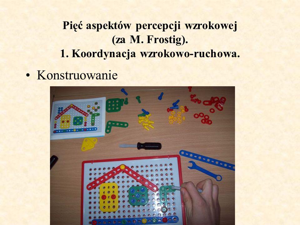 Pięć aspektów percepcji wzrokowej (za M. Frostig). 1. Koordynacja wzrokowo-ruchowa. Konstruowanie