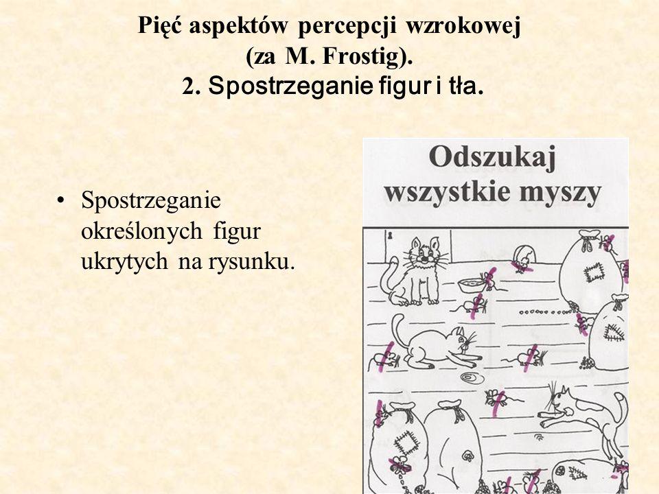 Pięć aspektów percepcji wzrokowej (za M. Frostig). 2. Spostrzeganie figur i tła. Spostrzeganie określonych figur ukrytych na rysunku.