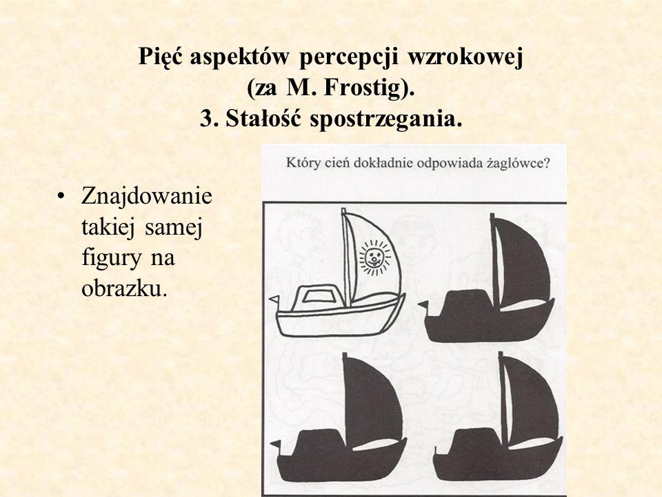 Pięć aspektów percepcji wzrokowej (za M. Frostig). 3. Stałość spostrzegania. Znajdowanie takiej samej figury na obrazku.