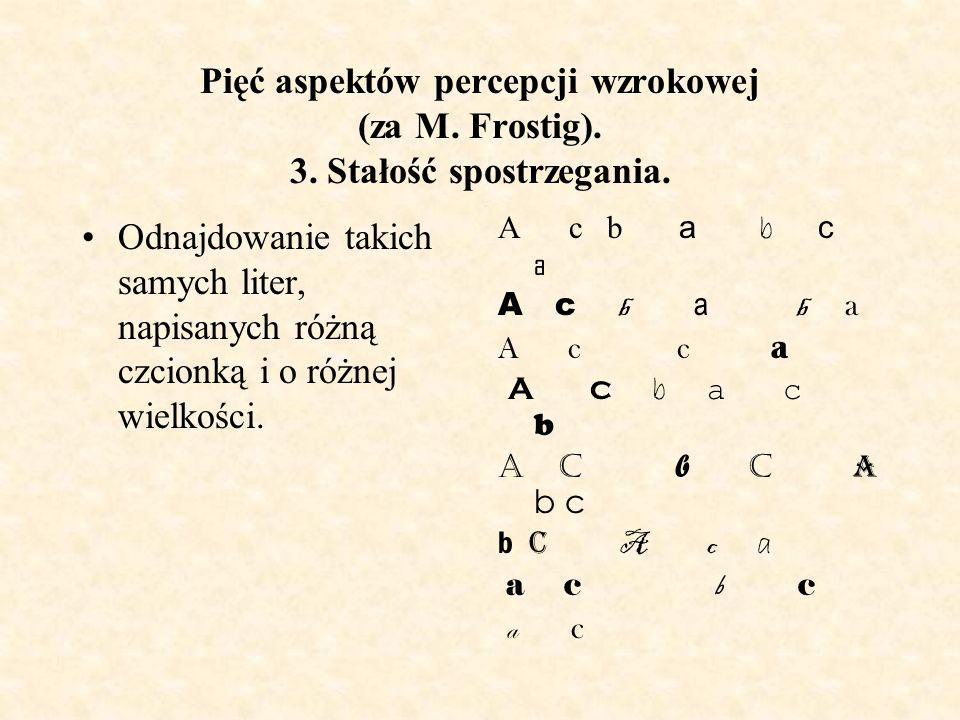 Pięć aspektów percepcji wzrokowej (za M. Frostig). 3. Stałość spostrzegania. Odnajdowanie takich samych liter, napisanych różną czcionką i o różnej wi
