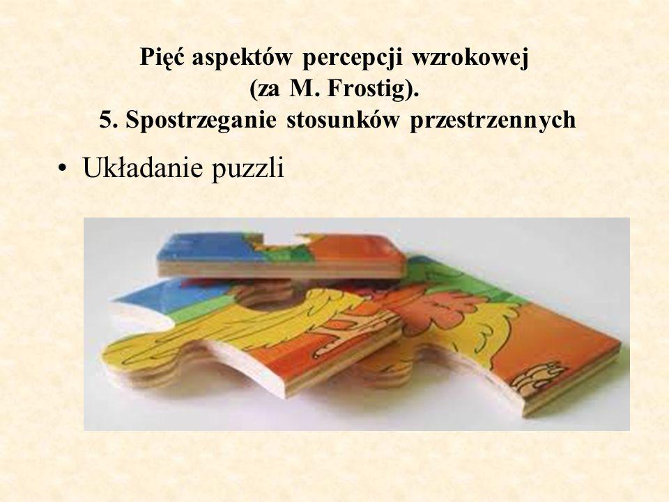 Pięć aspektów percepcji wzrokowej (za M. Frostig). 5. Spostrzeganie stosunków przestrzennych Układanie puzzli