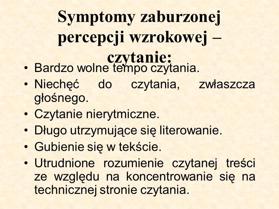 Symptomy zaburzonej percepcji wzrokowej – czytanie: Bardzo wolne tempo czytania. Niechęć do czytania, zwłaszcza głośnego. Czytanie nierytmiczne. Długo