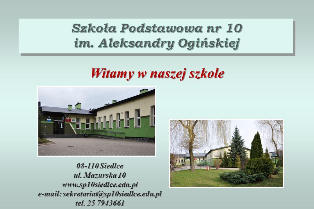 Witamy w naszej szkole 08-110 Siedlce ul. Mazurska 10 www.sp10siedlce.edu.pl e-mail: sekretariat@sp10siedlce.edu.pl tel. 25 7943661