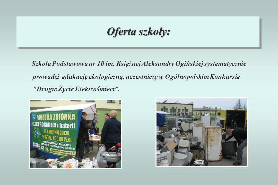 Oferta szkoły: Szkoła Podstawowa nr 10 im. Księżnej Aleksandry Ogińskiej systematycznie prowadzi edukację ekologiczną, uczestniczy w Ogólnopolskim Kon
