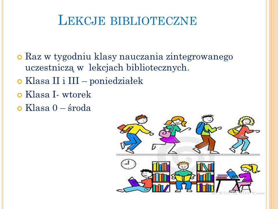 L EKCJE BIBLIOTECZNE Raz w tygodniu klasy nauczania zintegrowanego uczestniczą w lekcjach bibliotecznych.