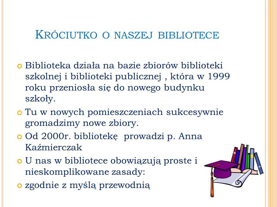 K RÓCIUTKO O NASZEJ BIBLIOTECE Biblioteka działa na bazie zbiorów biblioteki szkolnej i biblioteki publicznej, która w 1999 roku przeniosła się do nowego budynku szkoły.