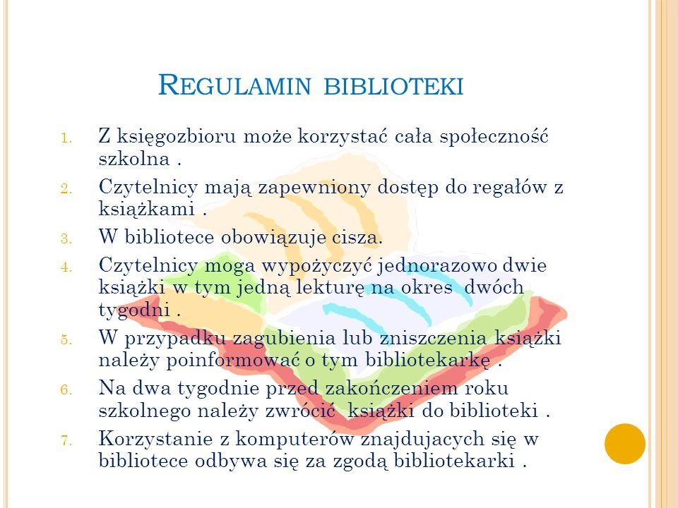 R EGULAMIN BIBLIOTEKI 1.Z księgozbioru może korzystać cała społeczność szkolna.