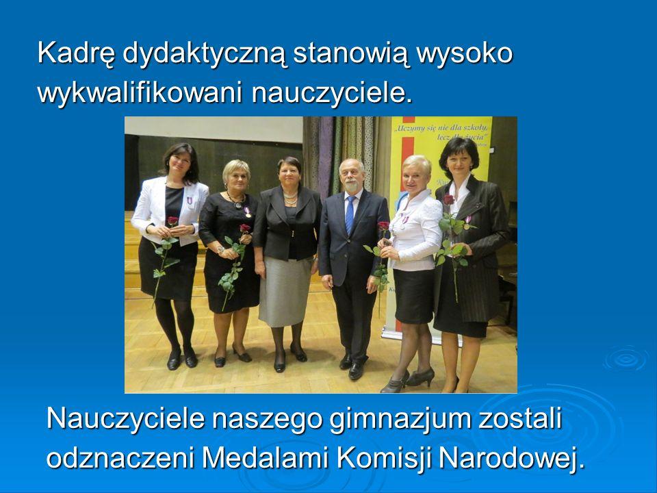 Kadrę dydaktyczną stanowią wysoko wykwalifikowani nauczyciele. Nauczyciele naszego gimnazjum zostali odznaczeni Medalami Komisji Narodowej.
