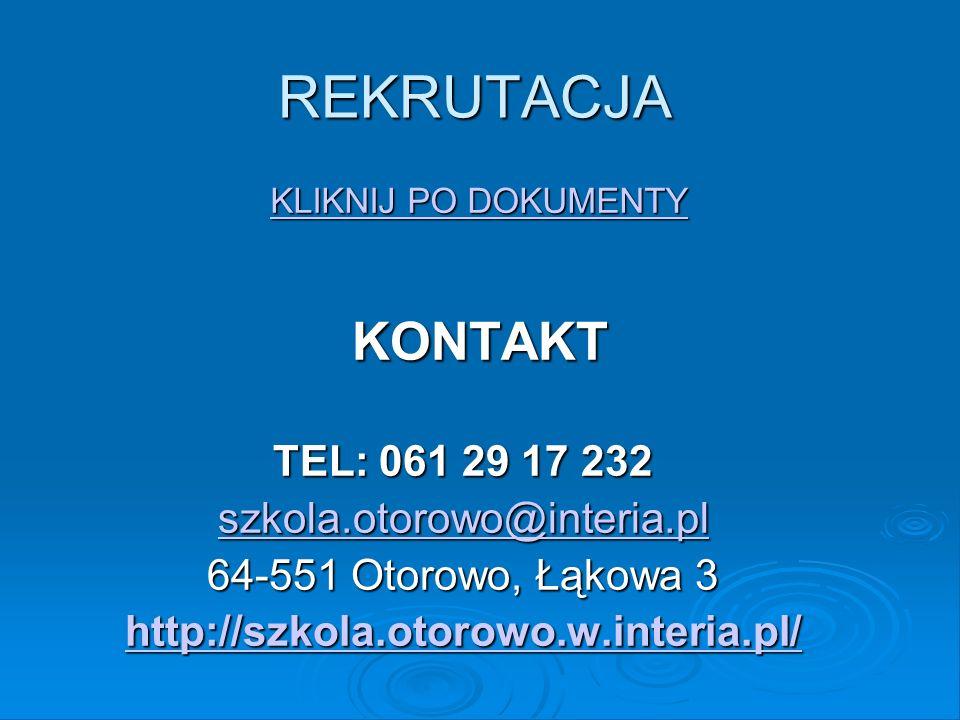 REKRUTACJA KONTAKT TEL: 061 29 17 232 szkola.otorowo@interia.pl 64-551 Otorowo, Łąkowa 3 http://szkola.otorowo.w.interia.pl/ KLIKNIJ PO DOKUMENTY KLIK