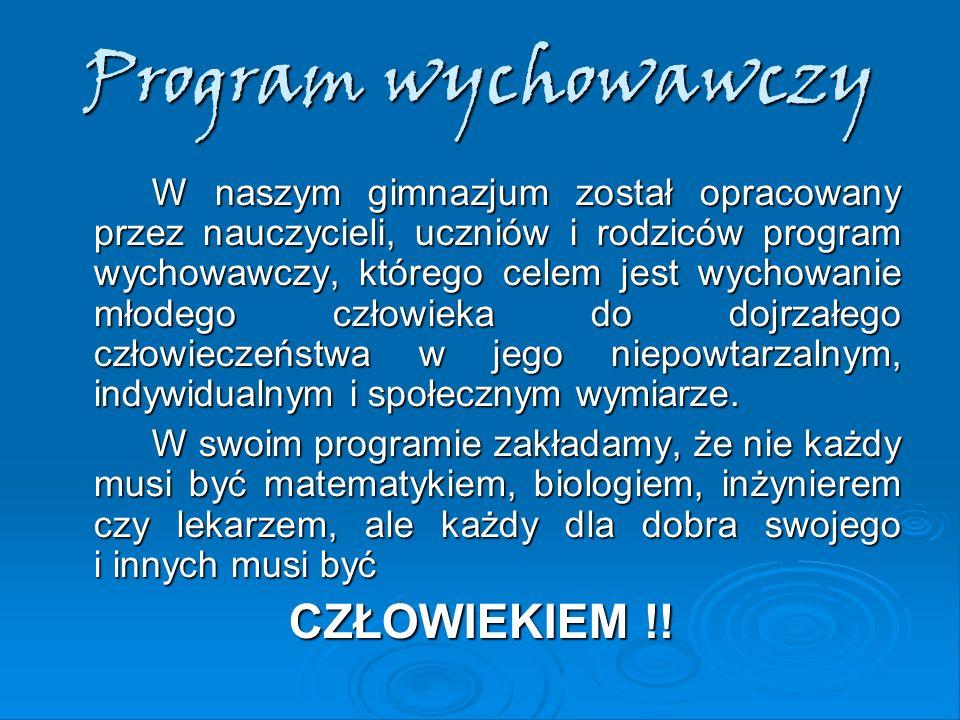 Program wychowawczy W naszym gimnazjum został opracowany przez nauczycieli, uczniów i rodziców program wychowawczy, którego celem jest wychowanie młod