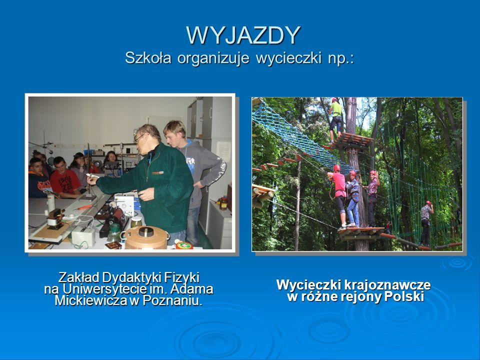 WYJAZDY Szkoła organizuje wycieczki np.: WYJAZDY Szkoła organizuje wycieczki np.: Zakład Dydaktyki Fizyki na Uniwersytecie im. Adama Mickiewicza w Poz