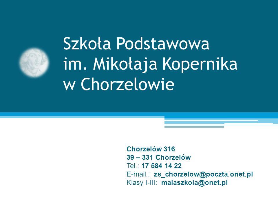 Szkoła Podstawowa im. Mikołaja Kopernika w Chorzelowie Chorzelów 316 39 – 331 Chorzelów Tel.: 17 584 14 22 E-mail.: zs_chorzelow@poczta.onet.pl Klasy