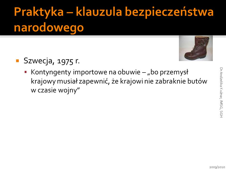 Szwecja, 1975 r. Kontyngenty importowe na obuwie – bo przemysł krajowy musiał zapewnić, że krajowi nie zabraknie butów w czasie wojny 2009/2010 Dr And
