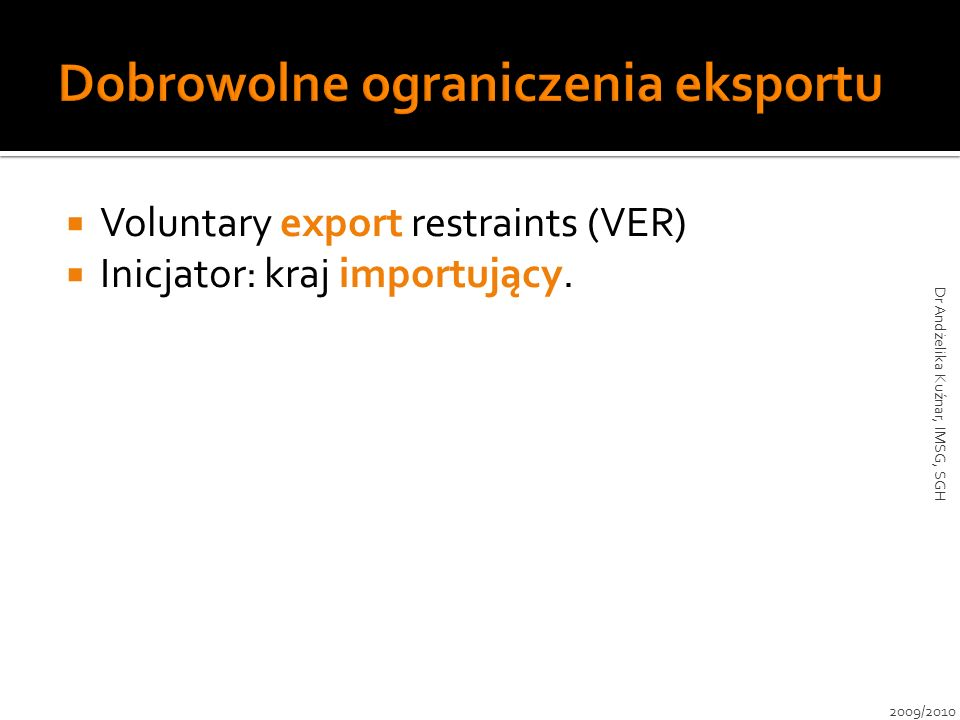 Voluntary export restraints (VER) Inicjator: kraj importujący.