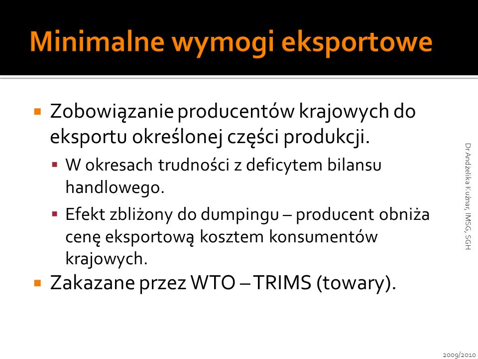 Zobowiązanie producentów krajowych do eksportu określonej części produkcji. W okresach trudności z deficytem bilansu handlowego. Efekt zbliżony do dum