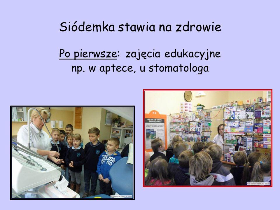 Siódemka stawia na zdrowie Po pierwsze: zajęcia edukacyjne np. w aptece, u stomatologa