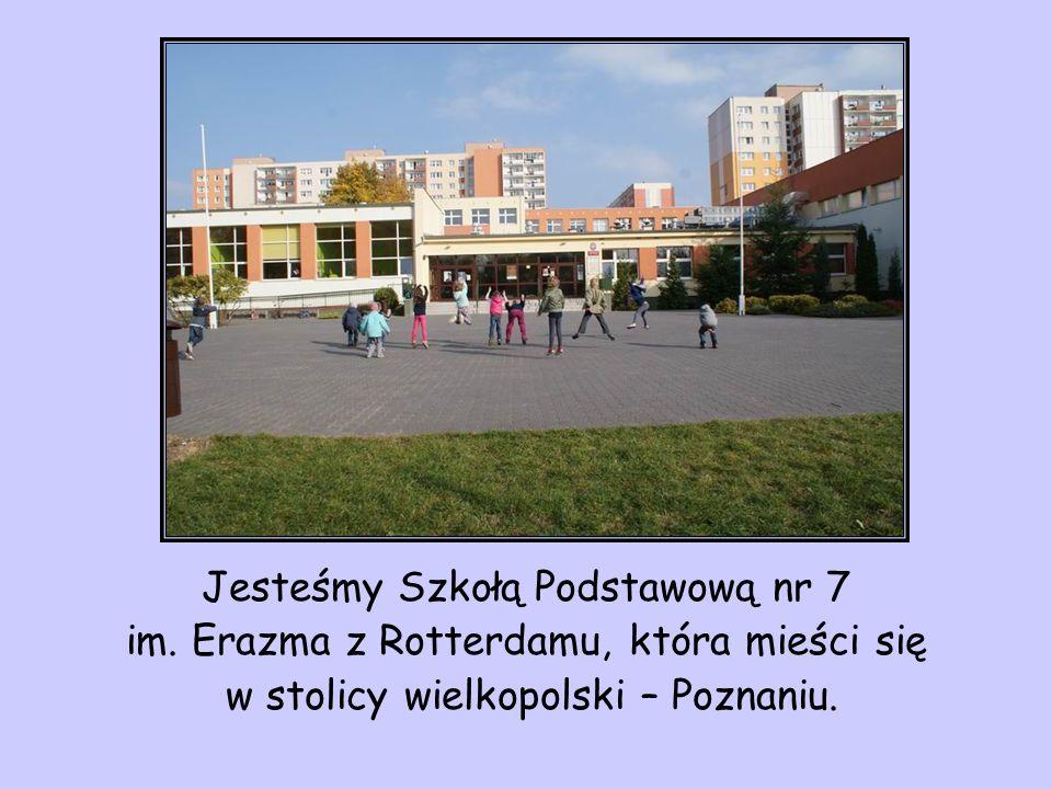 Jesteśmy Szkołą Podstawową nr 7 im. Erazma z Rotterdamu, która mieści się w stolicy wielkopolski – Poznaniu.