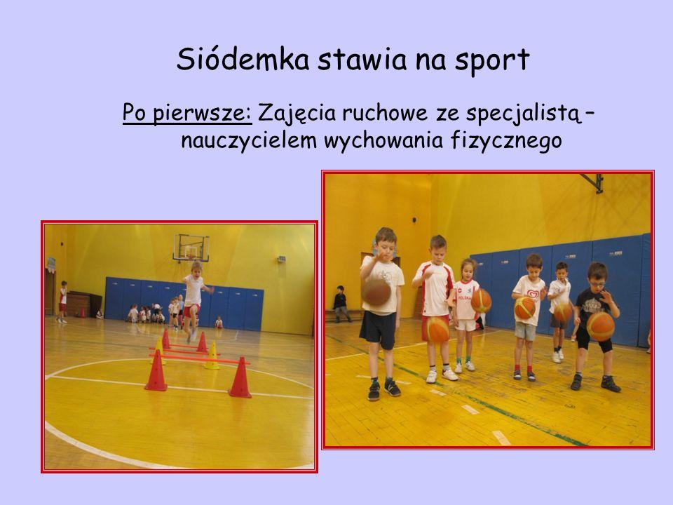 Po pierwsze: Zajęcia ruchowe ze specjalistą – nauczycielem wychowania fizycznego Siódemka stawia na sport
