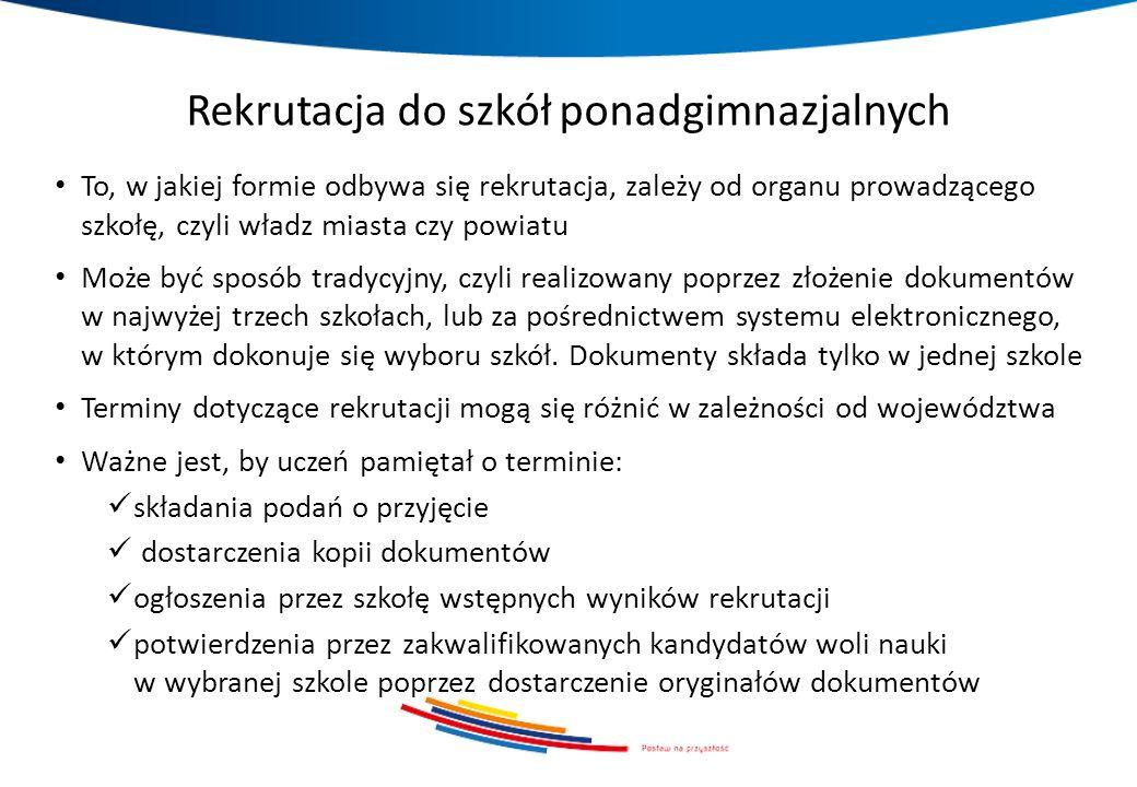 Rekrutacja do szkół ponadgimnazjalnych To, w jakiej formie odbywa się rekrutacja, zależy od organu prowadzącego szkołę, czyli władz miasta czy powiatu